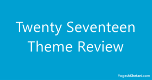 Twenty Seventeen Theme Review – Newest WP Default Theme