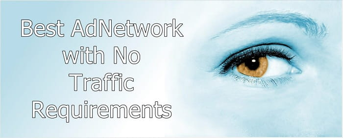 Best Adnetwork with no traffic requirements 2018