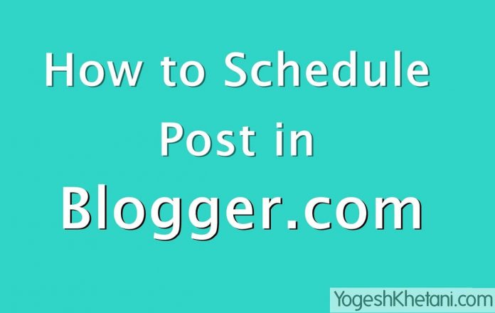 how to Schedule Post on Blogger blog