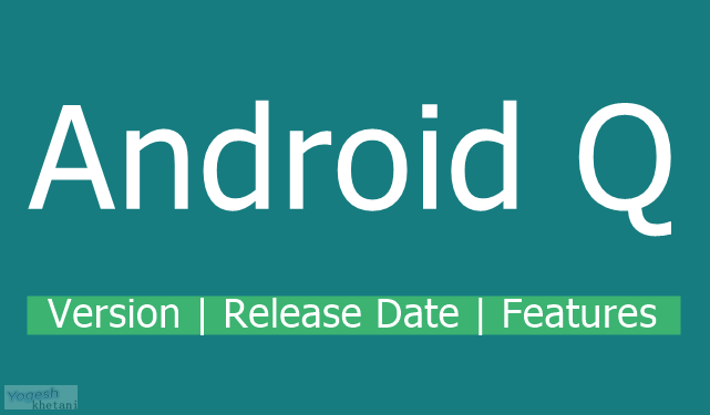 Android Q release date: Android Q name, Android Q update, android Q features, Android 10, Android Q phone list