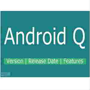 Android Q Release Date, Android Q update | Android Q Phones